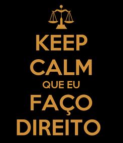 Poster: KEEP CALM QUE EU FAÇO DIREITO