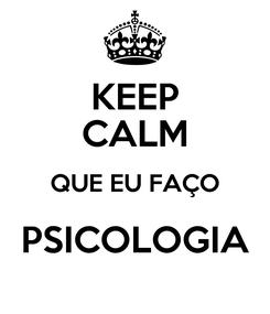 Poster: KEEP CALM QUE EU FAÇO PSICOLOGIA