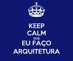 Poster: KEEP CALM QUE EU FAÇO ARQUITETURA