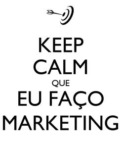 Poster: KEEP CALM QUE EU FAÇO MARKETING