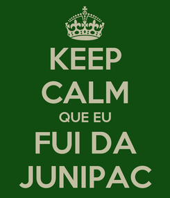 Poster: KEEP CALM QUE EU FUI DA JUNIPAC