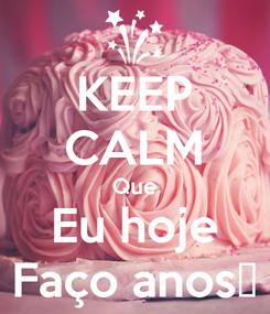 Poster: KEEP CALM Que Eu hoje Faço anos☺