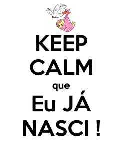 Poster: KEEP CALM que Eu JÁ NASCI !