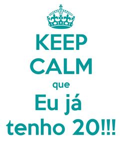 Poster: KEEP CALM que Eu já  tenho 20!!!