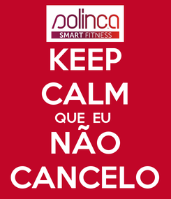 Poster: KEEP CALM QUE  EU  NÃO CANCELO