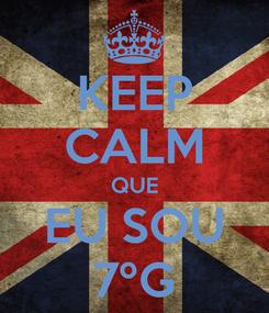 Poster: KEEP CALM QUE EU SOU 7ºG