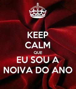 Poster: KEEP CALM QUE EU SOU A NOIVA DO ANO