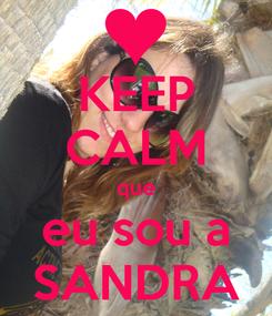 Poster: KEEP CALM que eu sou a SANDRA