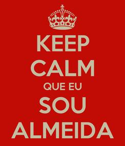 Poster: KEEP CALM QUE EU SOU ALMEIDA