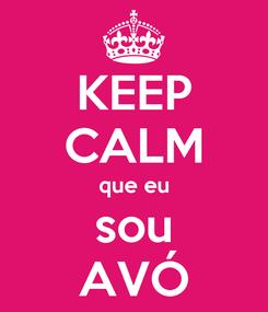 Poster: KEEP CALM que eu sou AVÓ