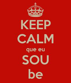 Poster: KEEP CALM que eu SOU be
