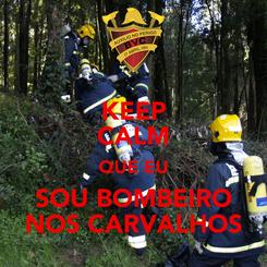 Poster: KEEP CALM QUE EU SOU BOMBEIRO NOS CARVALHOS