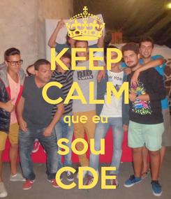 Poster: KEEP CALM que eu sou  CDE