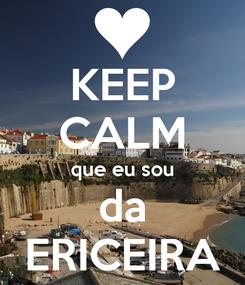 Poster: KEEP CALM que eu sou da ERICEIRA