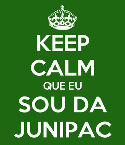 Poster: KEEP CALM QUE EU SOU DA JUNIPAC
