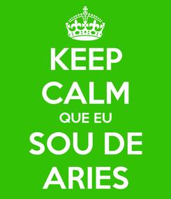Poster: KEEP CALM QUE EU SOU DE ARIES