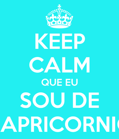 Poster: KEEP CALM QUE EU SOU DE CAPRICORNIO