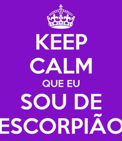 Poster: KEEP CALM QUE EU SOU DE ESCORPIÃO