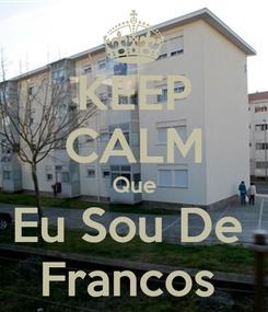 Poster: KEEP CALM Que Eu Sou De  Francos