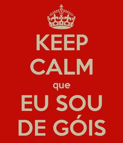 Poster: KEEP CALM que EU SOU DE GÓIS