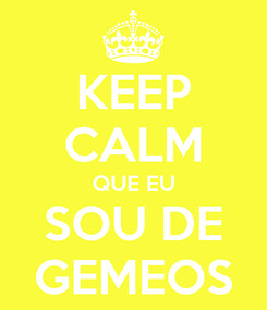 Poster: KEEP CALM QUE EU SOU DE GEMEOS