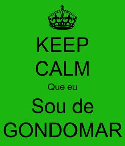 Poster: KEEP CALM Que eu Sou de GONDOMAR