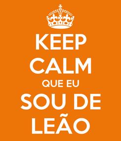 Poster: KEEP CALM QUE EU SOU DE LEÃO