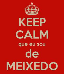 Poster: KEEP CALM que eu sou de MEIXEDO