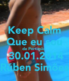 Poster: Keep Calm  Que eu sou  de Portimão   30.01.2014 Rúben Simões
