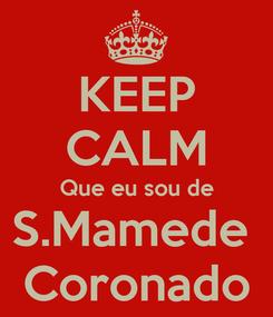 Poster: KEEP CALM Que eu sou de S.Mamede  Coronado