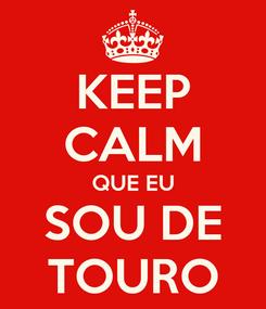 Poster: KEEP CALM QUE EU SOU DE TOURO
