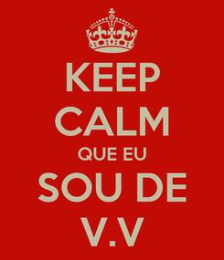 Poster: KEEP CALM QUE EU SOU DE V.V