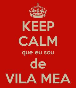 Poster: KEEP CALM que eu sou de VILA MEA