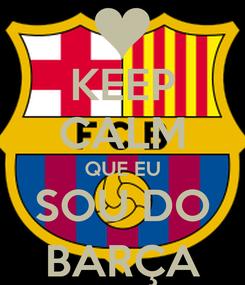 Poster: KEEP CALM QUE EU SOU DO BARÇA