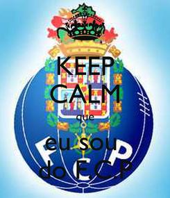 Poster: KEEP CALM que eu sou  do F.C.P