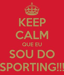Poster: KEEP CALM QUE EU SOU DO SPORTING!!!