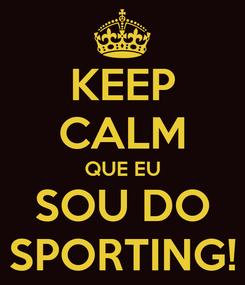 Poster: KEEP CALM QUE EU SOU DO SPORTING!