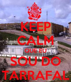 Poster: KEEP CALM QUE EU SOU DO TARRAFAL