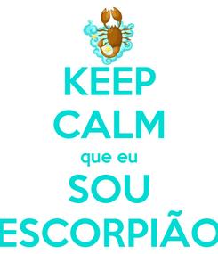 Poster: KEEP CALM que eu SOU ESCORPIÃO