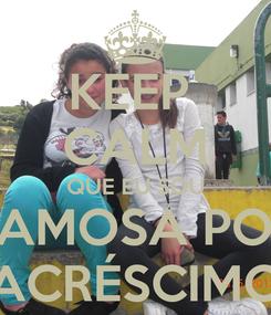 Poster: KEEP  CALM QUE EU SOU FAMOSA POR ACRÉSCIMO