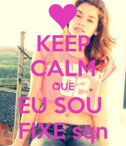 Poster: KEEP CALM QUE EU SOU  FIXE sqn