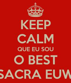 Poster: KEEP CALM QUE EU SOU O BEST SACRA EUW