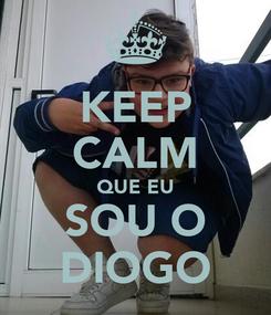 Poster: KEEP CALM QUE EU SOU O DIOGO