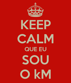 Poster: KEEP CALM QUE EU SOU O kM