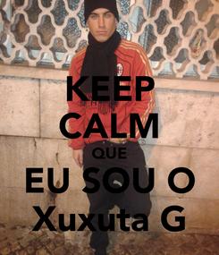 Poster: KEEP CALM QUE EU SOU O Xuxuta G