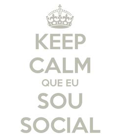 Poster: KEEP CALM QUE EU SOU SOCIAL