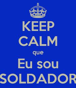 Poster: KEEP CALM que Eu sou SOLDADOR