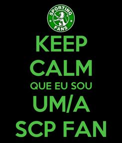 Poster: KEEP CALM QUE EU SOU UM/A SCP FAN