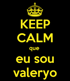 Poster: KEEP CALM que  eu sou valeryo