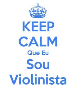 Poster: KEEP CALM Que Eu Sou Violinista